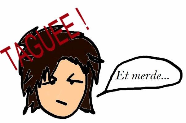 """Je me suis fait taguée u_U"""""""