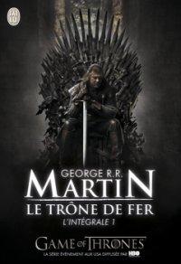 Le trône de fer - Intégral 1 - George R. R. Martin