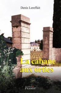 La cabane aux orties - Denis Lereffait
