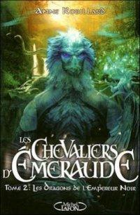 Les Dragons Noirs de l'Empereur - Anne Robillard - Les chevaliers d'Emeraude
