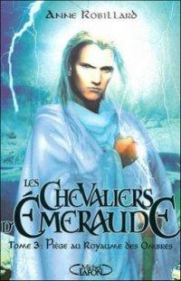 Piège au Royaume des Ombres - Anne Robillard - Les chevaliers d'Emeraude