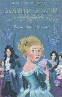 Premier bal à Versailles - Anne-Marie Desplat-Duc - Marie-Anne Fille du Roi