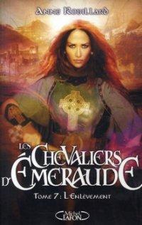 L'enlèvement - Anne Robillard - Les Chevaliers d'Emeraude