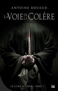 Le livre et l'épée - Antoine Rouaud - La Voie de la Colère