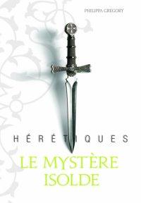 Le mystère Isolde - Philippa Gregory - Hérétiques