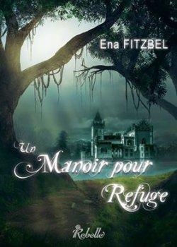 Un manoir pour refuge - Ena Fitzbel