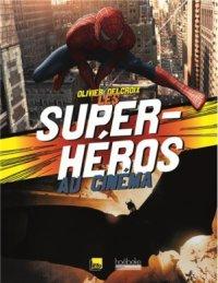 Les super-héros au cinéma - Olivier Delcroix