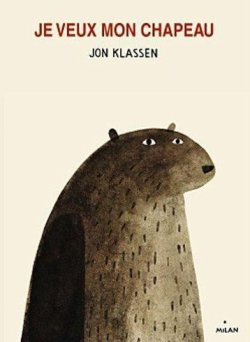 Je veux mon chapeau - Jon Klassen