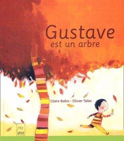 Gustave est un arbre - Claire Babin & Olivier Tallec
