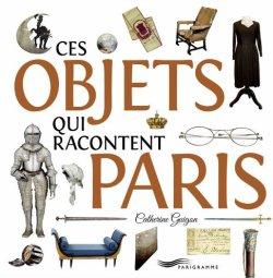 Ces objets qui racontent Paris - Catherine Guigon