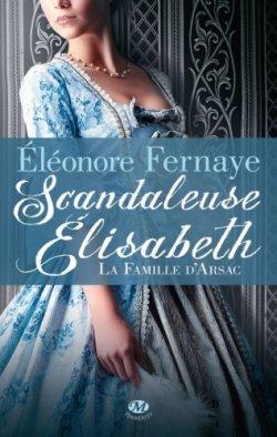 Scandaleuse Elisabeth - Eléonore Fernaye - La famille d'Arsac