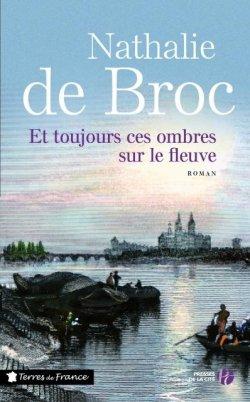 Et toujours ces ombres sur le fleuve... - Nathalie de Broc