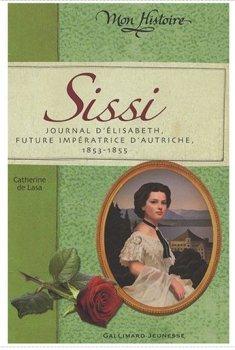 Sissi, journal d'Elisabeth, future impératrice d'Autriche, 1853-1855 - Catherine de Lasa
