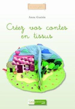 Créez vos contes en tissus - Anne Guérin