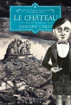 Le château - Edward Carey - Les Ferrailleurs
