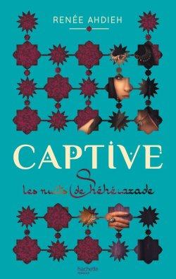 Les nuits de Shéhérazade - Renée Ahdieh - Captive
