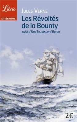 Les Révoltés de la Bounty, suivi d'Une île - Jules Verne et Lord Byron