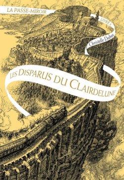 Les disparus du Clairdelune - Christelle Dabos - La Passe-Miroir