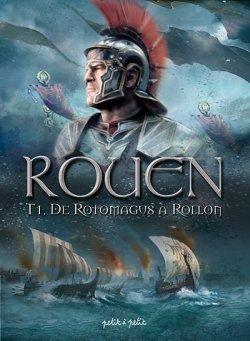 De Rotomagus à Rollon - Olivier Petit - Rouen