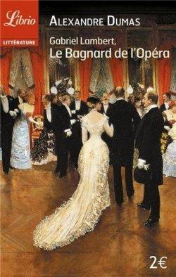 Gabriel Lambert, le bagnard de l'Opéra - Alexandre Dumas
