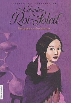 Eléonore et l'alchimiste - Anne-Marie Desplat-Duc - Les colombes du Roi-Soleil