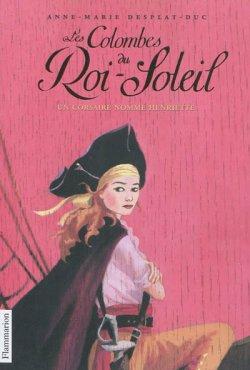 Un corsaire nommé Henriette - Anne-Marie Desplat-Duc - Les Colombes du Roi-Soleil