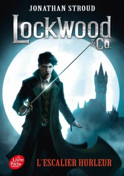 L'escalier hurleur - Jonathan Stroud - Lockwood & Co.