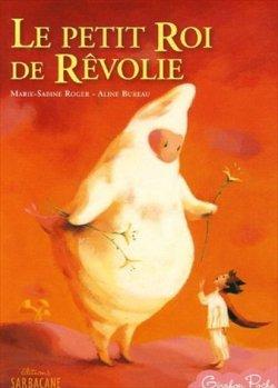 Le petit roi de Rêvolie - Marie-Sabine Roger & Aline Bureau