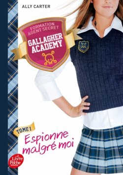Espionne malgré moi - Ally Carter - Gallagher Academy