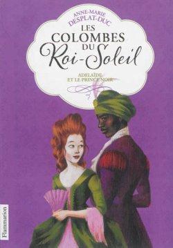 Adélaïde et le prince noir - Anne-Marie Desplat-Duc - Les Colombes du Roi-Soleil