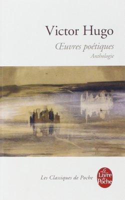 Oeuvres poétiques, Anthologie - Victor Hugo