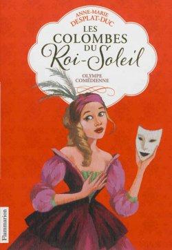 Olympe comédienne - Anne-Marie Desplat-Duc - Les Colombes du Roi-Soleil