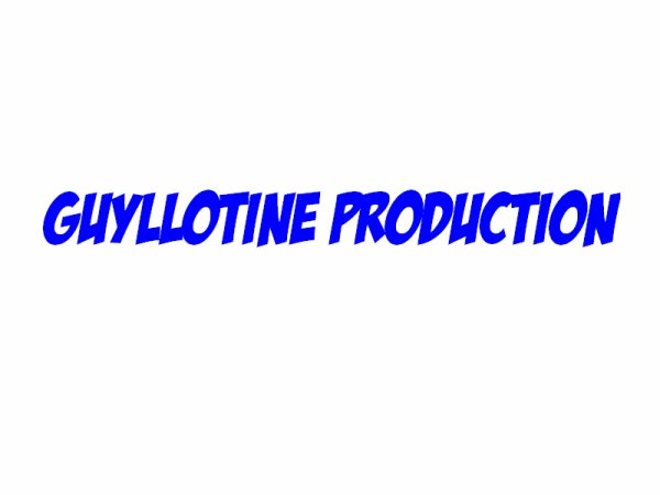 Guyllotine Production