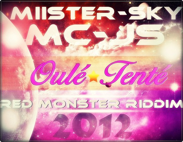 Mc-Js ft Miister-Sky_Oulé Tenté_(RedMonsterRiddim)2k12.mp3