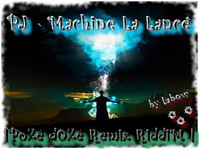Posé Dosé Remix Riddim / PJ - Machine La Lancé (Posé Dosé Re (2012)