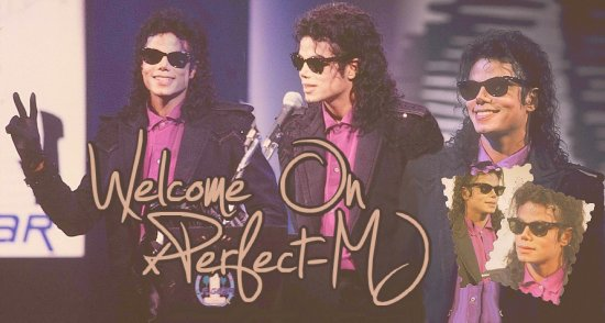 ♦ Article O1 : Welcome on xPerfect-MJ. ___________________________________________xPerfect-MJ.skyrock.com