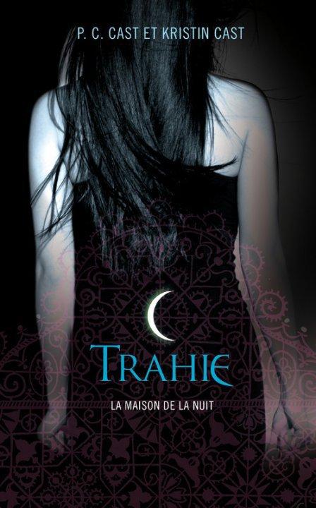 La Maison de la Nuit, Tome 2 : Trahie ; P.C. CAST & Kristin CAST.