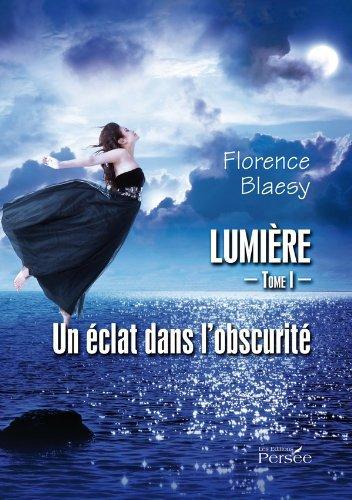 Lumière tome 1 : Un éclat dans l'obscurité , Florence BLAESY.