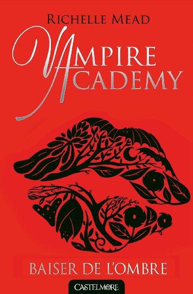 Vampire Academy tome 3 : Le baiser de l'ombre , Richelle MEAD.