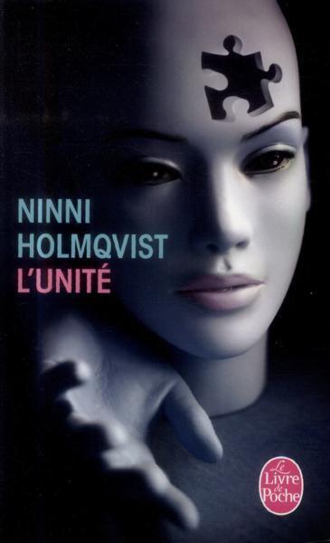L'Unité, Ninni HOLMQVIST [ Sélection Prix des Lecteurs 2014, Littérature - Livre de Poche ].