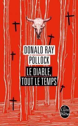 Le Diable, tout le temps, Donald Ray POLLOCK [ Sélection Prix des Lecteurs 2014, Littérature - Livre de Poche ].