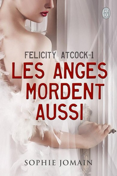 Felicity Atcock tome 1 : Les anges mordent aussi, Sophie JOMAIN.