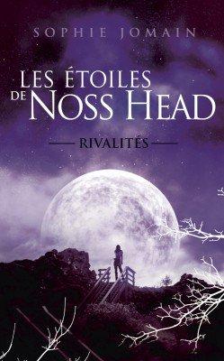 Les étoiles de Noss Head tome 2 : Rivalités , Sophie JOMAIN.