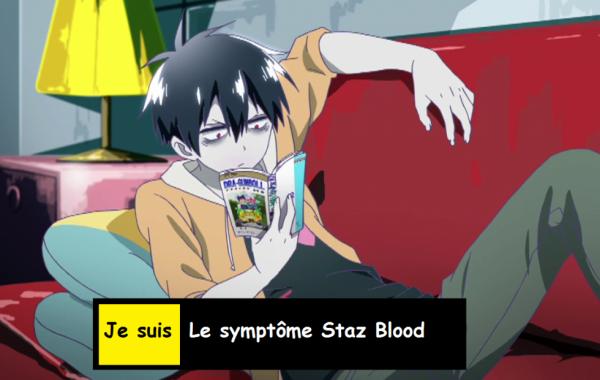 Je suis Le symptôme de Staz Blood !