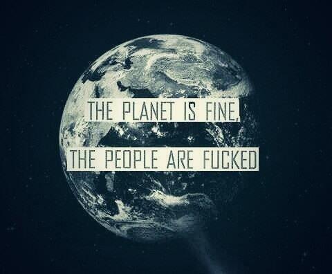 La planète est bien c'est les gens qui merdent .