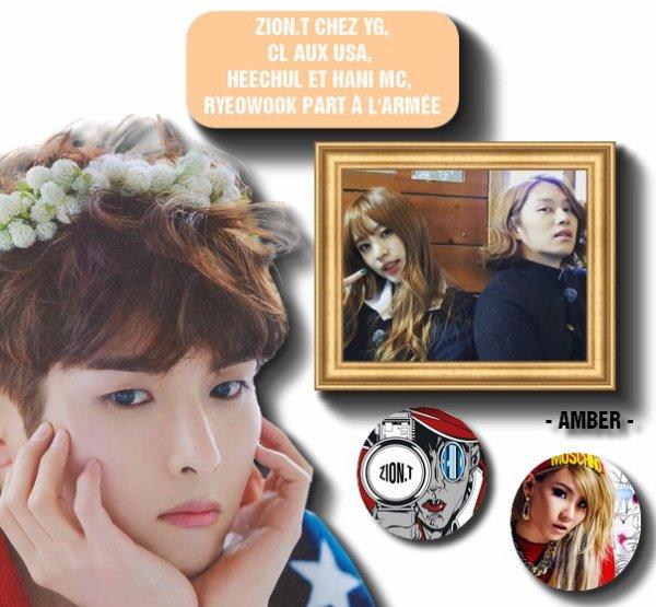 Les News de la Semaine Semaine du 14 au 20 mars Zion.T chez YG, CL aux USA, HeeChul et Hani MC, RyeoWook part à l'armée