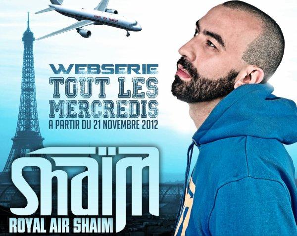 """Bientot la 1ere webserie de SHAIM """"ROYAL AIR SHAIM"""" tout les mercredis a partir du 21 Novembre 2012"""