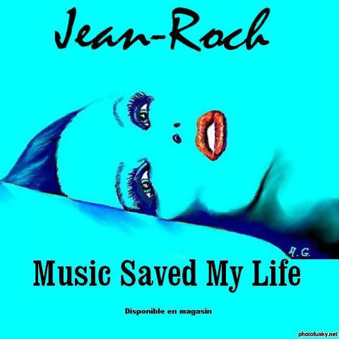 photo montage by Tarra ( pub ) Jean-Roch Album Music Saved My Life  Disponoble en magasin