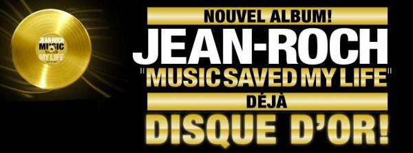 Jean-Roch une très belle réussite Music Saved My Life un album en or dépéche toi de te le procurer