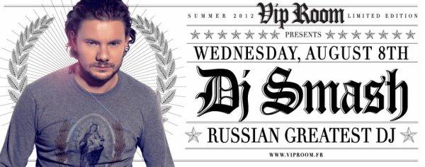 TONIGHT AT VIP ROOM ST-TROPEZ, DJ SMASH, THE GREATEST RUSSIAN DJ !!